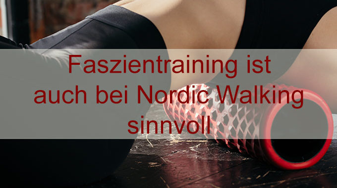 Faszientraining – sinnvolle Ergänzung zu Nordic Walking